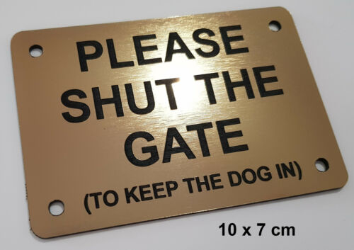 SMALL GATE SIGN - PLEASE SHUT THE GATE (to keep the dog in) - gold, 10cmx7cm