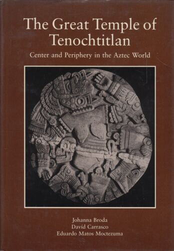 The Great Temple of Tenochtitlan Center and Periphery in the Aztec World Signed