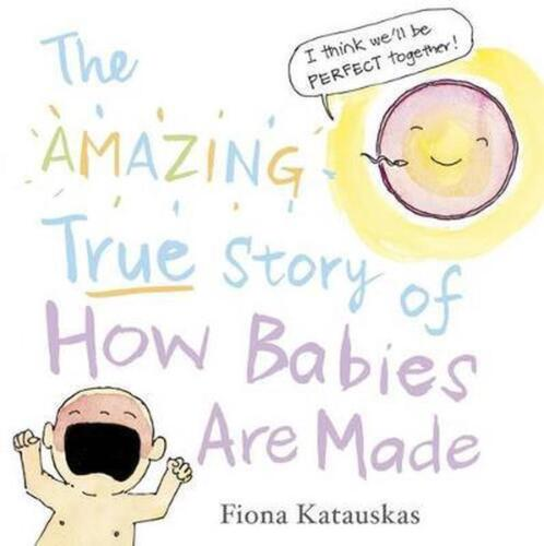 The Amazing True Story of How Babies are Made by Fiona Katauskas Hardcover Book