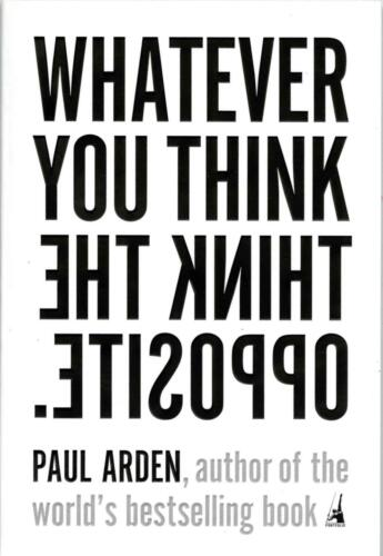 Whatever You Think, Think the Opposite by Paul Arden Paperback Book (English) <br/> Brand New with Free Shipping!