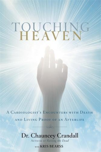 Touching Heaven: A Cardiologist's Encounters with Death and Living Proof of an A