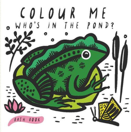 Colour Me: Who's in the Pond?: Baby's first Bath Book by Surya Sajnani Cloth/Bat