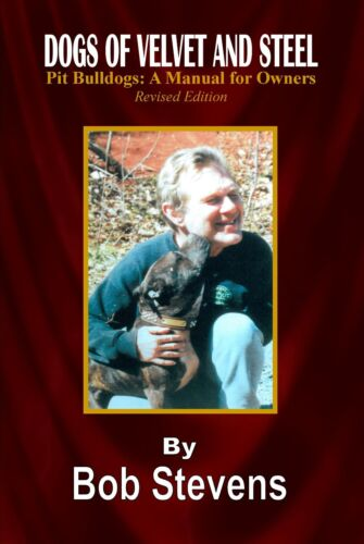 Dogs of Velvet and Steel Revised Edition  <br/> Pit bulldogs: A Manual for Owners Revised Addition