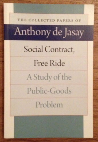 SOCIAL CONTRACT FREE RIDE Study of the Public-Goods Problem Anthon de Jasay 2008