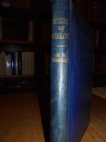 HISTORY of Geology - By Horace B. Woodward, F.R.S., G.G.S.  1911