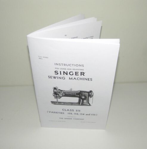 Singer 111 W Sewing Machine Varieties 152 153 154 & 155 Instruction Reproduction