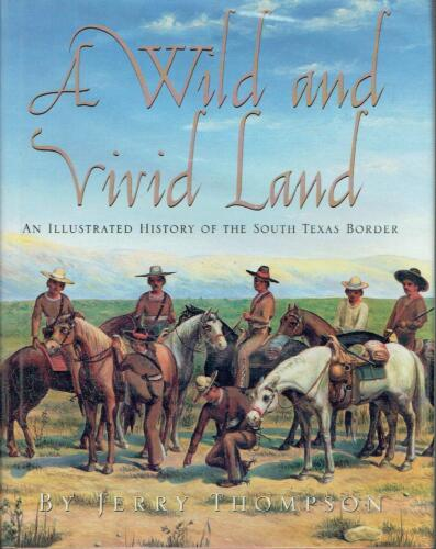 A Wild and Vivid Land: An Illustrated History of the South Texas Border.