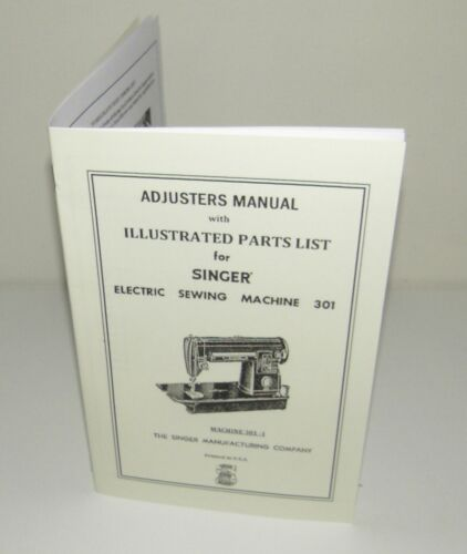 Singer 301 Sewing Machine Instructions for Adjusting + Parts list Reproduction