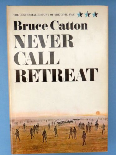 Never Call Retreat by Bruce Catton (1965, Hardcover, First Edition, BCE)Books - 13959