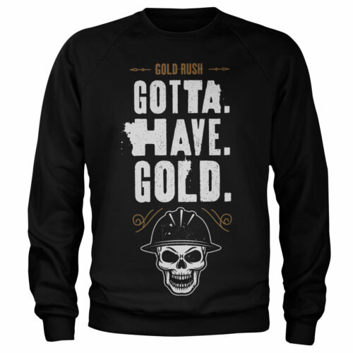 Officially Licensed Gold Rush - Gotta Have Gold Sweatshirt S-XXL Sizes