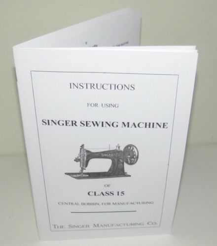 Singer Class 15 Sewing Machine Instruction Manual Reproduction