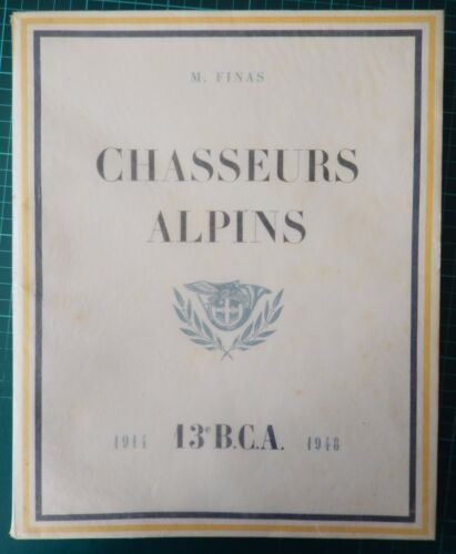CHASSEURS ALPINS - 13° B.C.A. - 1914-1948 - M. FINAS - EXEMPLAIRE N° 22
