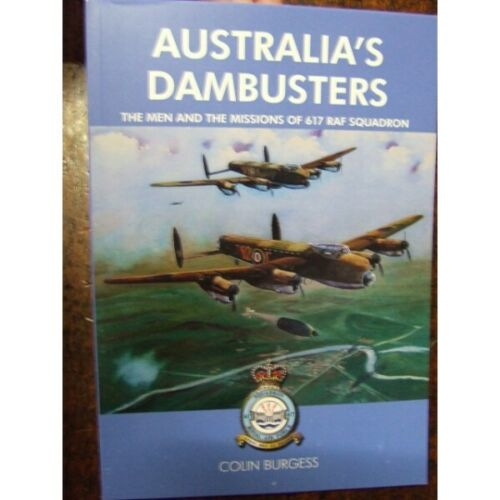 Australian Dambusters the Men and The Missions of 617 Squadron RAF DAM BUSTER1939 - 1945 (WWII) - 13977
