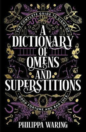 Dictionary of Omens and Superstitions, A: The Complete Guide to Signs of Good Fo