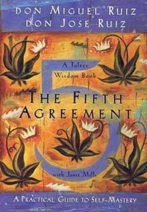 Fifth Agreement, The: A Practical Guide to Self-Mastery