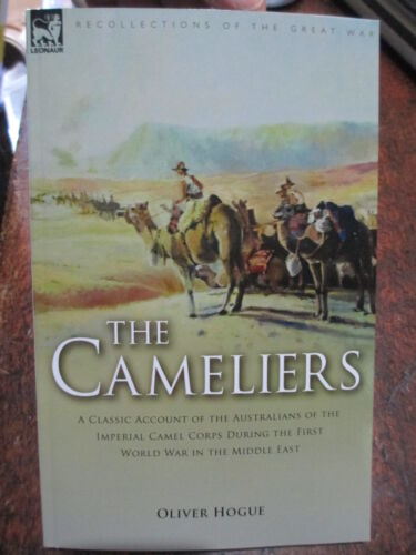 The Cameliers Australians with the  Imperial Camel Corps WW1 by Oliver Hogue