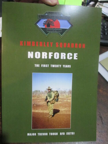 Kimberley Squadron Norforce The First 20 Years by Major T. Tough RFD (RETD)
