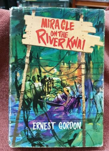 WW2 BOOK MIRACLE ON THE RIVER KWAI BY ERNEST GORDON 1ST EDITION