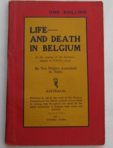 LIFE AND DEATH IN BELGIUM - By Ten Belgian Journalists in Exile -1st Edition1917