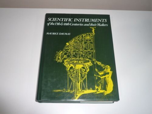 SCIENTIFIC INSTRUMENTS OF THE 17th & 18th CENTURIES & THEIR MAKERS BY M DAUMAS