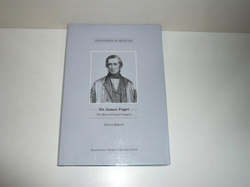 EPONYMISTS IN MEDICINE SIR JAMES PAGET THE RISE OF CLINICAL SURGERY BY S ROBERTS