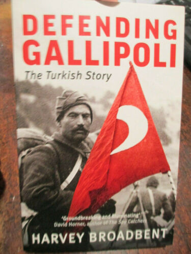 Defending Gallipoli The Turkish Story By H. Broadbent