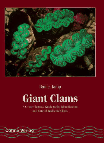 Giant Clams: A Comprehensive Guide to the Identification and Care of Tridacni...