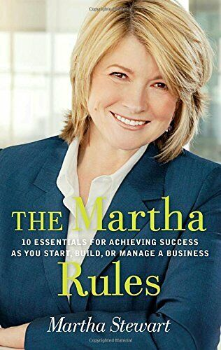 The Martha Rules: 10 Essentials for Achieving Success as You Start, Build, or...