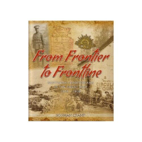 History of Northern Territory Diggers during WW1 Frontier to Front Line Book