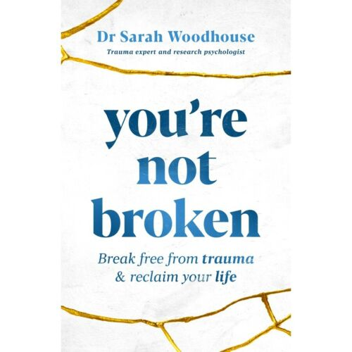 Youre Not Broken: Break free from trauma and reclaim your life