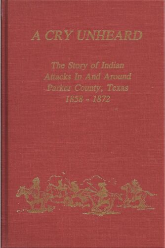 (RARE) A Cry Unheard, The Story of Indian Attacks, Parker County, Texas 1858-72Original Period Items - 7271
