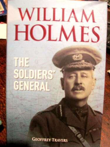 William Holmes The Soldiers' General ANMEF WESTERN FRONT GALLIPOLI New Book