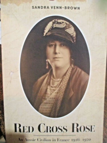 Red Cross Rose An Aussie Civilian in France 1916–20 Book - Like Anzac Girl Story
