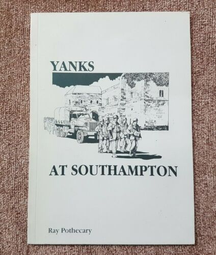 WW2 BOOK US ARMY IN HAMPSHIRE SOUTHHAMPTON BY RAY POTHECARY