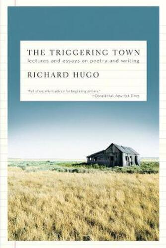 The Triggering Town: Lectures and Essays on Poetry and Writing by Richard Hugo (