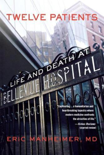 Twelve Patients: Life and Death at Bellevue Hospital by Eric Manheimer (English)