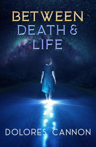 Between Death and Life: Conversations with a Spirit by Dolores Cannon (English)