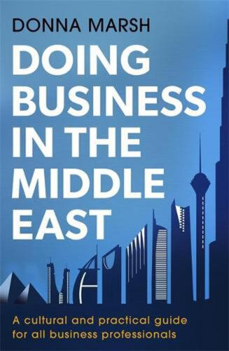 Doing Business in the Middle East: A cultural and practical guide for all Busine