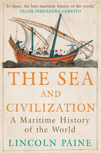 Sea and Civilization: A Maritime History of the World by Lincoln Paine (English)