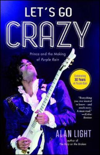 Let's Go Crazy: Prince and the Making of Purple Rain by Alan Light (English) Pap