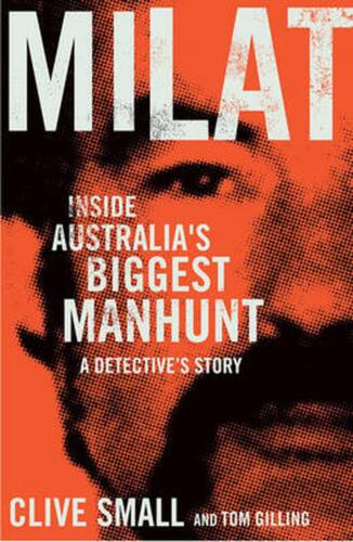 Milat: Inside Australia's Biggest Manhunt - a Detective's Story by Clive Small (