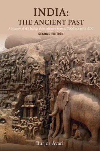 India: The Ancient Past: A History of the Indian Subcontinent from c. 7000 BCE t
