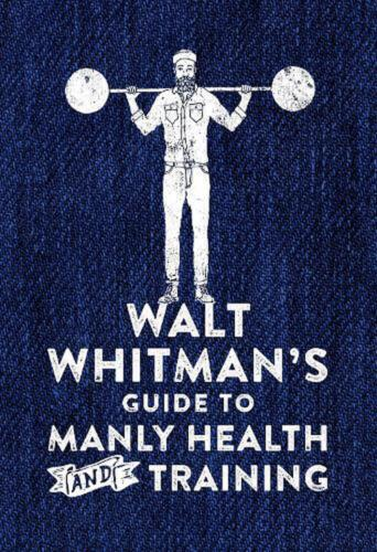 Walt Whitman's Guide to Manly Health and Training by Walt Whitman Hardcover Book