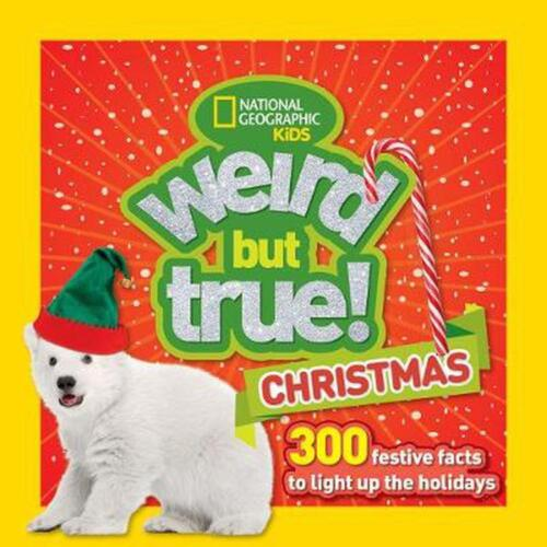 Weird But True! Christmas: 300 Festive Facts to Light Up the Holidays by Nationa
