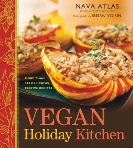 Vegan Holiday Kitchen: More than 200 Delicious, Festive Recipes by Nava Atlas Pa