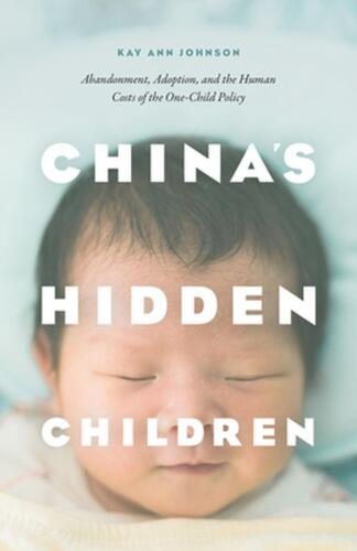 China's Hidden Children: Abandonment, Adoption, and the Human Costs of the One-C