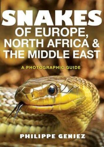 Snakes of Europe, North Africa and the Middle East: A Photographic Guide by Phil