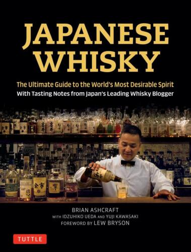 Japanese Whisky: The Ultimate Guide to the World's Most Desirable Spirit with Ta