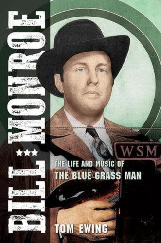 Bill Monroe: The Life and Music of the Blue Grass Man by Tom Ewing Hardcover Boo