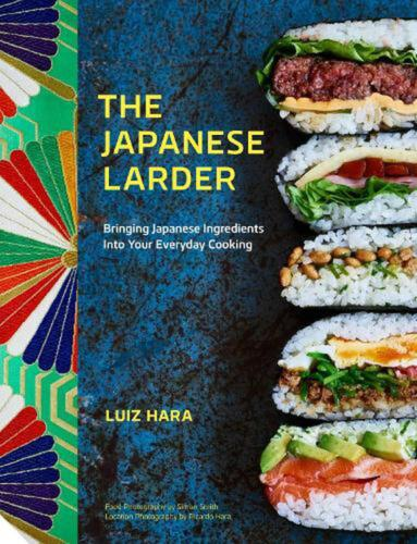 Japanese Larder: Bringing Japanese Ingredients into Your Everyday Cooking by Lui